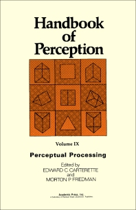 Handbook of Perception: Perceptual Processing v. 9 - 1st Edition - ISBN: 9780121619091, 9781483297576