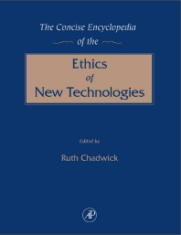 The Concise Encyclopedia of the Ethics of New Technologies, 1st Edition,Ruth Chadwick,ISBN9780121663551