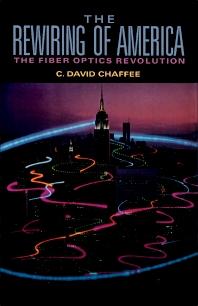 The Rewiring of America The Fiber Optics Revolution  - 1st Edition - ISBN: 9780121663605, 9780323158923