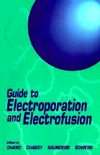 Guide to Electroporation and Electrofusion, 1st Edition,Donald Chang,Bruce Chassy,James Saunders,Arthur Sowers,ISBN9780121680411