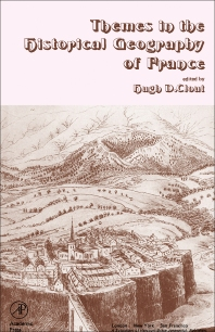 Themes in the Historical Geography of France - 1st Edition - ISBN: 9780121758509, 9781483267241