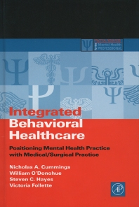 Integrated Behavioral Healthcare, 1st Edition,Nicholas Cummings,Victoria Follette,Steven Hayes,William O'Donohue,ISBN9780121987619