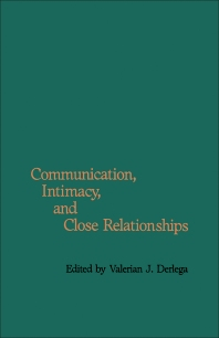 Communication, Intimacy, and Close Relationships - 1st Edition - ISBN: 9780122108402, 9781483260426
