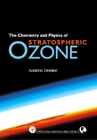 Chemistry and Physics of Stratospheric Ozone, 1st Edition,Andrew Dessler,ISBN9780122120510