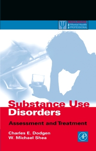 Substance Use Disorders, 1st Edition,Charles Dodgen,W. Shea,ISBN9780122191602