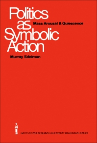 Politics as Symbolic Action - 1st Edition - ISBN: 9780122306501, 9781483269900