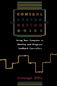 Control System Design Guide: - 1st Edition - ISBN: 9780122374708, 9780323138444