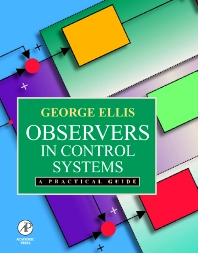 Observers in Control Systems, 1st Edition,George Ellis,ISBN9780122374722