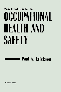 Practical Guide to Occupational Health and Safety, 1st Edition,Paul Erickson,ISBN9780122405709