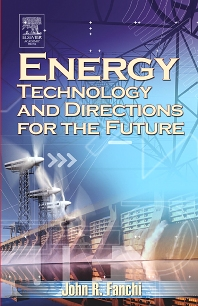 Energy Technology and Directions for the Future, 1st Edition,John R. Fanchi, PhD,ISBN9780122482915