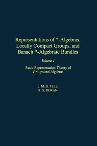 Representations of *-Algebras, Locally Compact Groups, and Banach *-Algebraic Bundles, 1st Edition,J. Fell,R. Doran,ISBN9780122527210