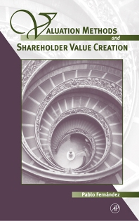 Valuation Methods and Shareholder Value Creation, 1st Edition,Pablo Fernandez,ISBN9780122538414