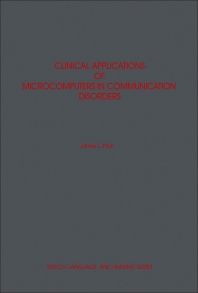 Clinical Applications of Microcomputers in Communication Disorders - 1st Edition - ISBN: 9780122577567, 9781483269610