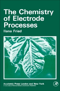 The Chemistry of Electrode Processes - 1st Edition - ISBN: 9780122676505, 9780323159524