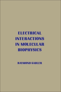 Electrical Interactions in Molecular Biophysics - 1st Edition - ISBN: 9780122713507, 9780323154048