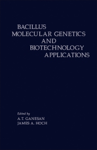 Bacillus Molecular Genetics and Biotechnology Applications - 1st Edition - ISBN: 9780122741555, 9780323138635