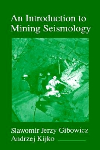 An Introduction to Mining Seismology, 1st Edition,Slawomir Gibowicz,Andrzej Kijko,ISBN9780122821202