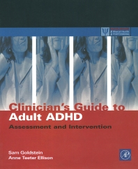 Clinician's Guide to Adult ADHD, 1st Edition,Sam Goldstein,Anne Ellison,ISBN9780122870491