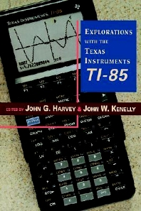 Explorations With Texas Instruments TI-85, 1st Edition,John Kenelly,John Harvey,ISBN9780123290700