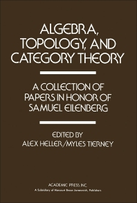 Algebra, Topology, and Category Theory - 1st Edition - ISBN: 9780123390509, 9781483262611
