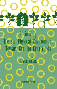 Optimizing The Soil Physical Environment Toward Greater Crop Yields - 1st Edition - ISBN: 9780123485403, 9780323158701