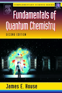 Fundamentals of Quantum Chemistry, 2nd Edition,James House,ISBN9780123567710