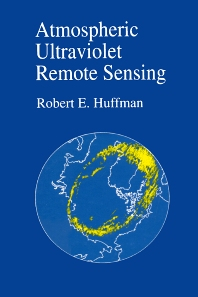 Atmospheric Ultraviolet Remote Sensing, 1st Edition,Robert Huffman,ISBN9780123603906