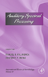 Auditory Spectral Processing, 1st Edition,Manuel Malmierca,Dexter Irvine,ISBN9780123668714