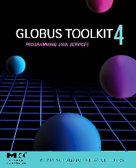 Globus® Toolkit 4, 1st Edition,Borja Sotomayor,Lisa Childers,ISBN9780123694041
