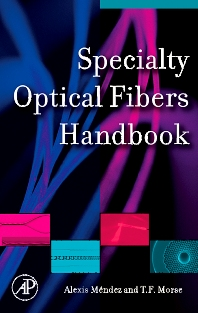 Specialty Optical Fibers Handbook, 1st Edition,Alexis Mendez,T. Morse,ISBN9780123694065