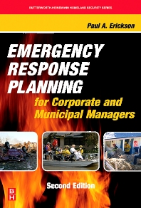 Emergency Response Planning for Corporate and Municipal Managers, 2nd Edition,Paul Erickson,ISBN9780123705037