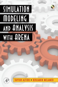 Simulation Modeling and Analysis with ARENA, 1st Edition,Tayfur Altiok,Benjamin Melamed,ISBN9780123705235