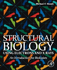 Structural Biology Using Electrons and X-rays, 1st Edition,Michael F Moody,ISBN9780123705815
