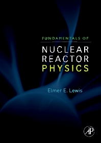 Fundamentals of Nuclear Reactor Physics, 1st Edition,Elmer Lewis,ISBN9780123706317