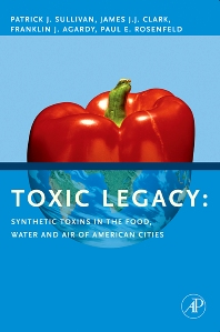 Toxic Legacy, 1st Edition,Patrick Sullivan,James Clark,Franklin Agardy,Paul Rosenfeld,ISBN9780123706409