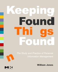 Keeping Found Things Found: The Study and Practice of Personal Information Management, 1st Edition,William Jones,ISBN9780123708663