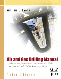 Air and Gas Drilling Manual, 3rd Edition,William C. Lyons, Ph.D., P.E.,ISBN9780123708953