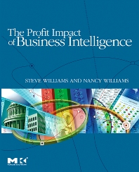 The Profit Impact of Business Intelligence, 1st Edition,Steve Williams,Nancy Williams,ISBN9780123724991