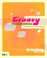 Groovy Programming, 1st Edition,Kenneth Barclay,John Savage,ISBN9780123725073