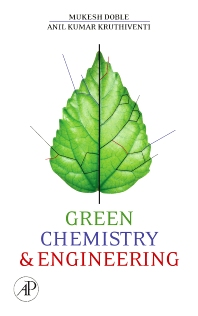 Green Chemistry and Engineering, 1st Edition,Mukesh Doble,Ken Rollins,Anil Kumar,ISBN9780123725325
