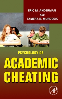 Psychology of Academic Cheating - 1st Edition - ISBN: 9780123725417, 9780080466491