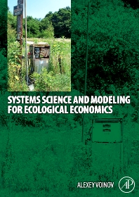 Systems Science and Modeling for Ecological Economics, 1st Edition,Alexey A. Voinov,ISBN9780123725837