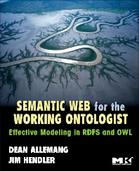 Semantic Web for the Working Ontologist - 1st Edition - ISBN: 9780123735560, 9780080558387