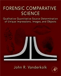 Forensic Comparative Science, 1st Edition,John Vanderkolk,ISBN9780123735829