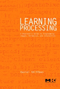 Learning Processing, 1st Edition,Daniel Shiffman,ISBN9780123736024