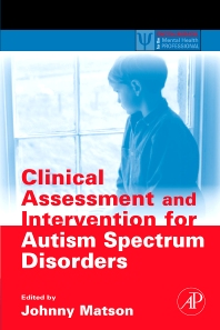 Clinical Assessment and Intervention for Autism Spectrum Disorders, 1st Edition,Johnny Matson,ISBN9780123736062