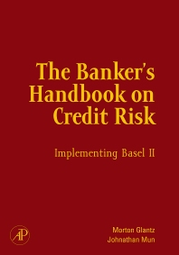 The Banker's Handbook on Credit Risk, 1st Edition,Morton Glantz,Johnathan Mun,ISBN9780123736666
