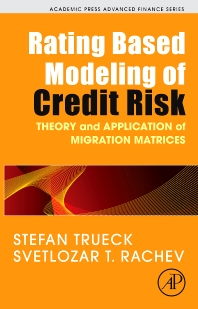 Rating Based Modeling of Credit Risk, 1st Edition,Stefan Trueck,Svetlozar Rachev,ISBN9780123736833