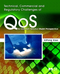 Technical, Commercial and Regulatory Challenges of QoS, 1st Edition,XiPeng Xiao,ISBN9780123736932