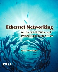 Ethernet Networking for the Small Office and Professional Home Office, 1st Edition,Jan Harrington,ISBN9780123737441